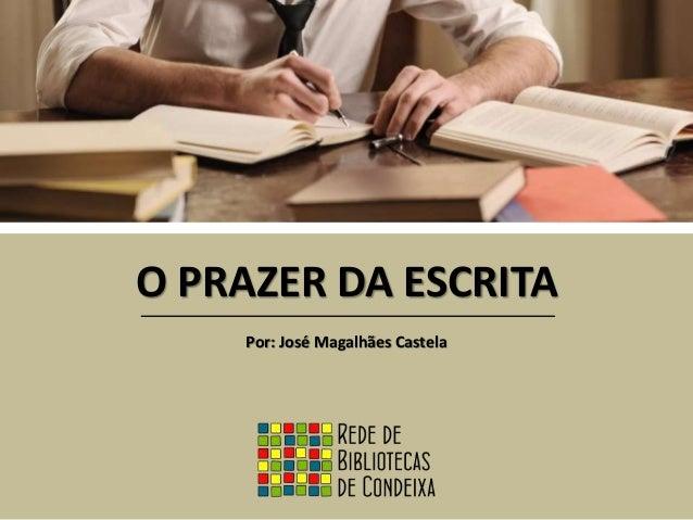 O PRAZER DA ESCRITA Por: José Magalhães Castela