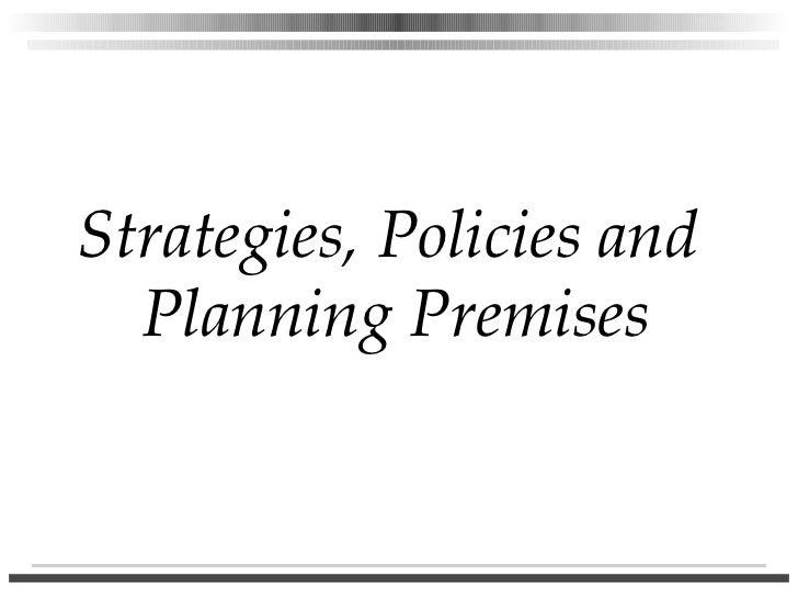 Strategies, Policies and  Planning Premises