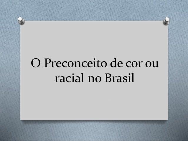 O Preconceito de cor ou  racial no Brasil