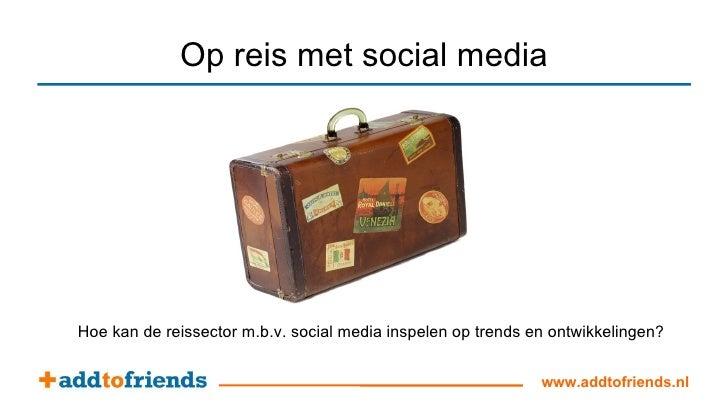 Op reis met social media Hoe kan de reissector m.b.v. social media inspelen op trends en ontwikkelingen?