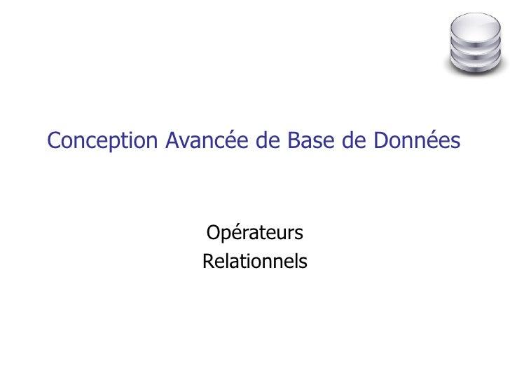 Conception Avancée de Base de Données Opérateurs Relationnels