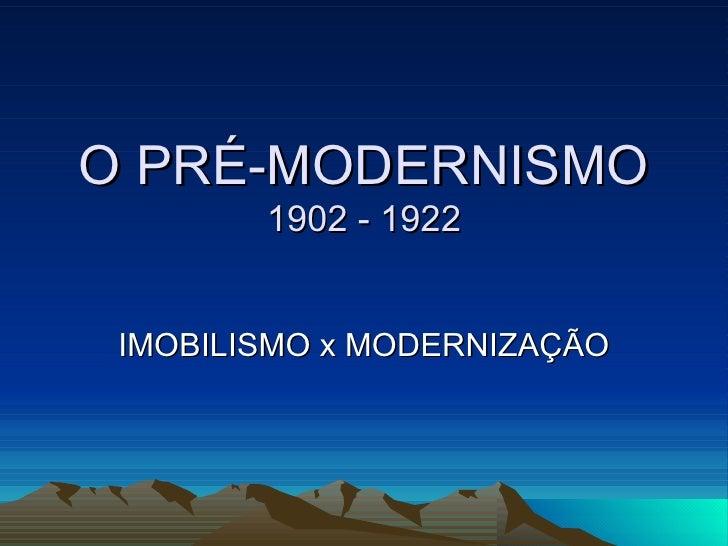 O PRÉ-MODERNISMO        1902 - 1922 IMOBILISMO x MODERNIZAÇÃO