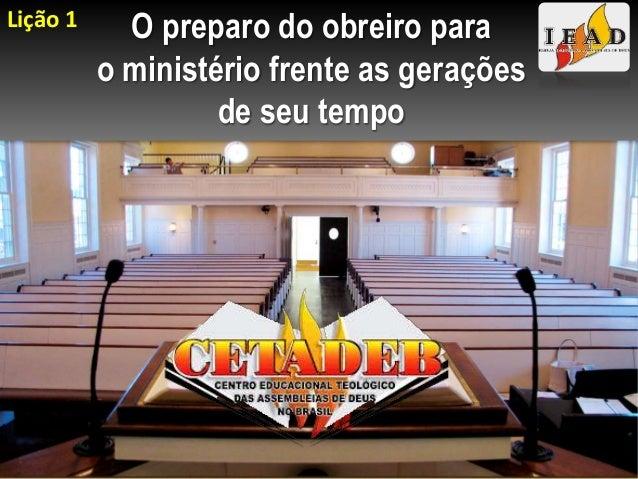 O preparo do obreiro para o ministério frente as gerações de seu tempo Lição 1