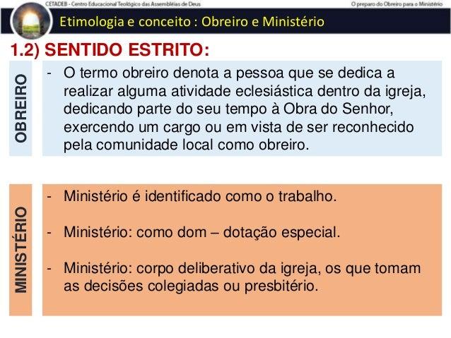 """1.3) CONCEITO BÍBLICO: OBREIRO Etimologia e conceito : Obreiro e Ministério a) Trabalhadores que se envolvem com a Seara """"..."""