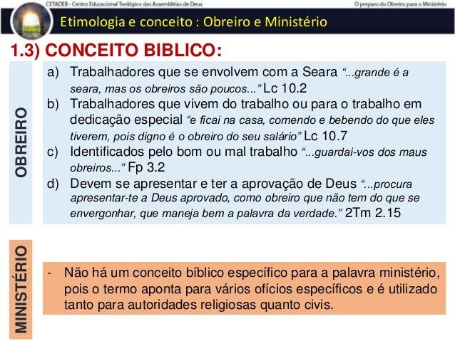 1.4) CONCEITO POPULAR: Etimologia e conceito : Obreiro e Ministério OBREIRO é o que executa a obra; MINISTÉRIO é a obra a ...