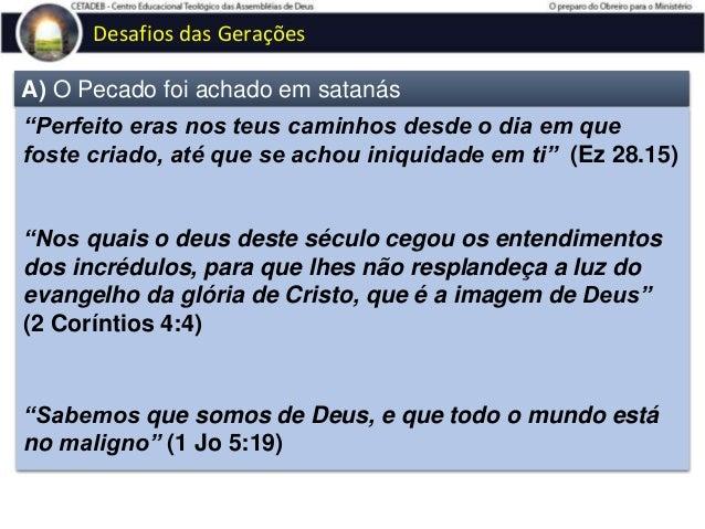 """Desafios das Gerações C) Quem comete pecado é servo do pecado """"Respondeu-lhes Jesus: Em verdade, em verdade vos digo que t..."""