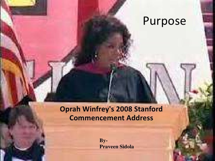 PurposeOprah Winfreys 2008 Stanford  Commencement Address           By-           Praveen Sidola