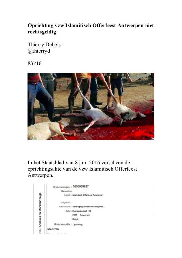 Oprichting vzw Islamitisch Offerfeest Antwerpen niet rechtsgeldig Thierry Debels @thierryd 8/6/16 In het Staatsblad van 8 ...