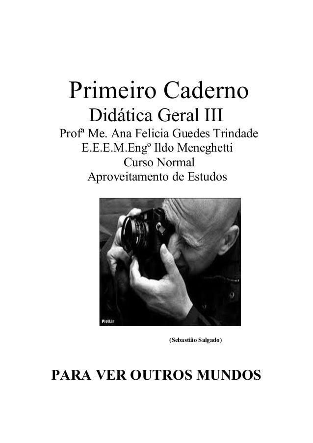 Primeiro Caderno Didática Geral III Profª Me. Ana Felicia Guedes Trindade E.E.E.M.Engº Ildo Meneghetti Curso Normal Aprove...