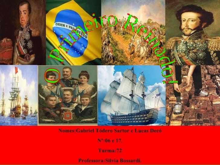 O Primeiro Reinado!  Nomes:Gabriel Tódero Sartor e Lucas Decó Nº:06 e 17. Turma:72 Professora:Silvia Bossardi.