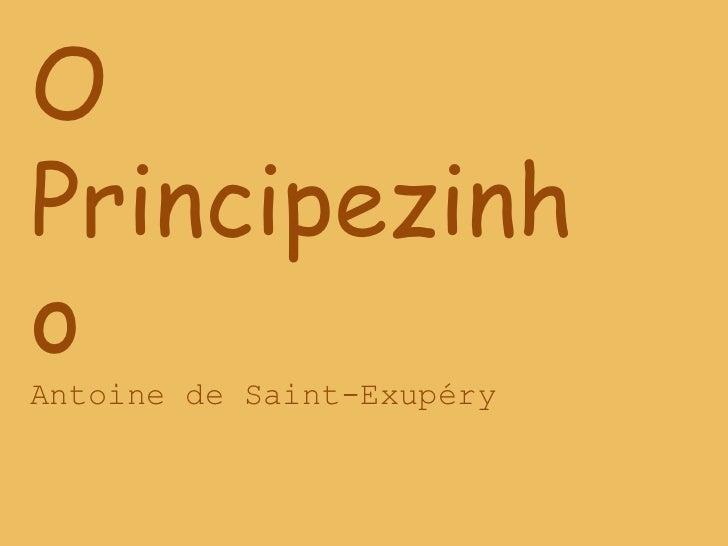 O Principezinho<br />Antoine de Saint-Exupéry<br />