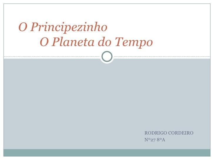 O Principezinho   O Planeta do Tempo                   RODRIGO CORDEIRO                   Nº27 8ºA