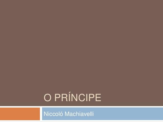 O PRÍNCIPE Niccoló Machiavelli