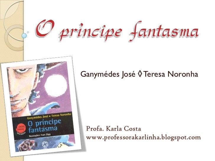 Ganymédes José Teresa Noronha Profa. Karla Costa www.professorakarlinha.blogspot.com