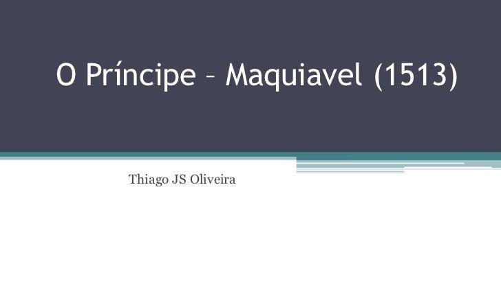 O Príncipe – Maquiavel (1513)     Thiago JS Oliveira