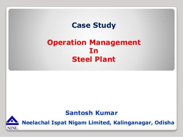 Neelachal Ispat Nigam Limited, Kalinganagar, Odisha Case Study Operation Management In Steel Plant Santosh Kumar