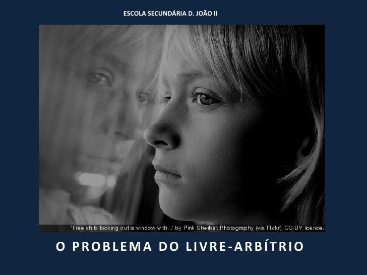 ESCOLA SECUNDÁRIA D. JOÃO IIO PROBLEMA DO LIVRE-ARBÍTRIO
