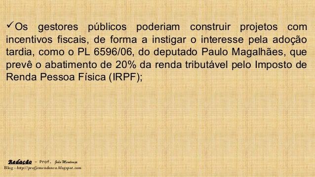 Redação – Prof. João Mendonça Blog - http://profjcmendonca.blogspot.com Os gestores públicos poderiam construir projetos ...