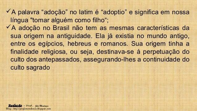 """Redação – Prof. João Mendonça Blog - http://profjcmendonca.blogspot.com A palavra """"adoção"""" no latim é """"adoptio"""" e signifi..."""