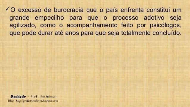 Redação – Prof. João Mendonça Blog - http://profjcmendonca.blogspot.com O excesso de burocracia que o país enfrenta const...