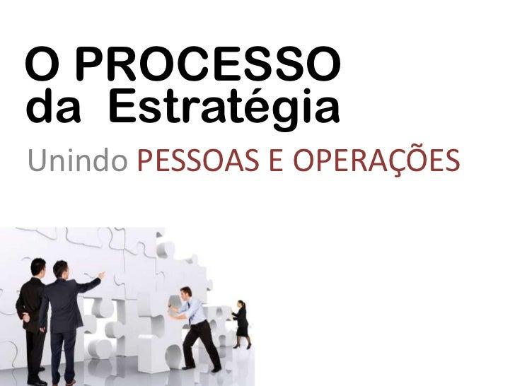 O PROCESSOda EstratégiaUnindo PESSOAS E OPERAÇÕES