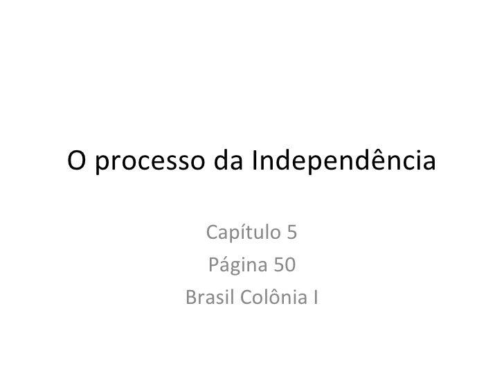 O processo da Independência          Capítulo 5          Página 50        Brasil Colônia I