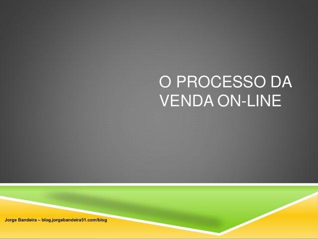O PROCESSO DA  VENDA ON-LINE