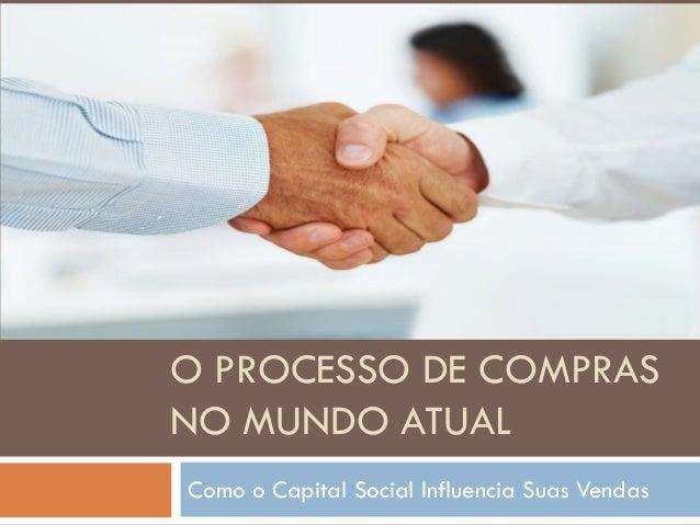 O PROCESSO DE COMPRASNO MUNDO ATUALComo o Capital Social Influencia Suas Vendas