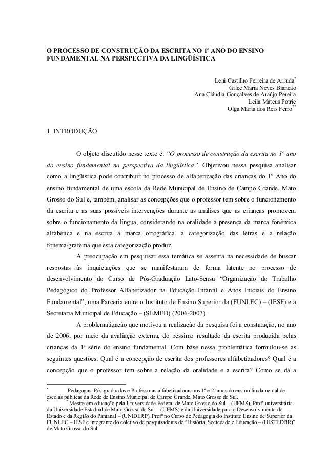 O PROCESSO DE CONSTRUÇÃO DA ESCRITA NO 1º ANO DO ENSINO FUNDAMENTAL NA PERSPECTIVA DA LINGÜÍSTICA Leni Castilho Ferreira d...
