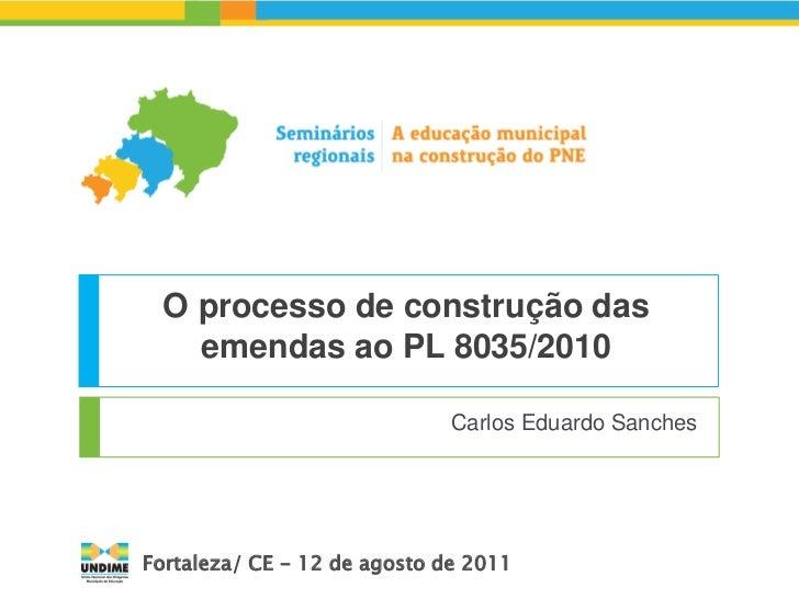 O processo de construção das   emendas ao PL 8035/2010                              Carlos Eduardo SanchesFortaleza/ CE - ...