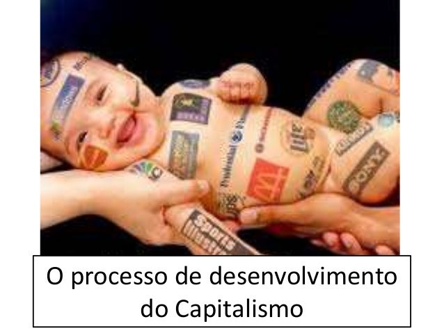 O processo de desenvolvimento do Capitalismo