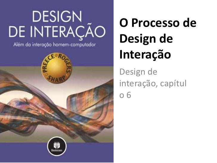 O Processo de Design de Interação<br />Design de interação, capítulo 6<br />