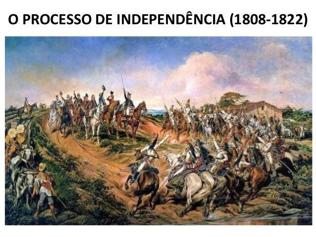 O PROCESSO DE INDEPENDÊNCIA (1808-1822)