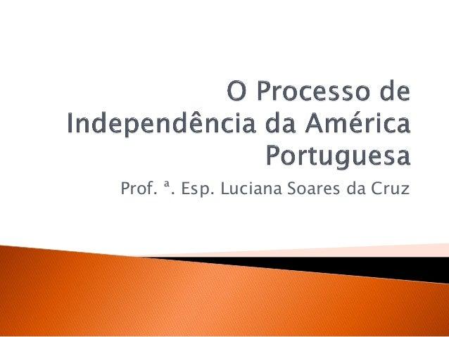 Prof. ª. Esp. Luciana Soares da Cruz