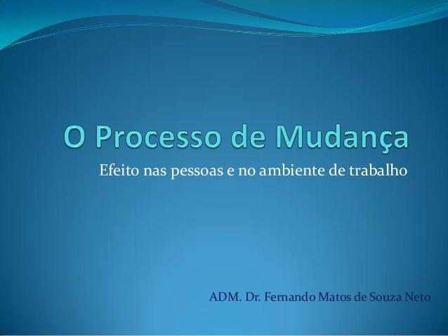 Efeito nas pessoas e no ambiente de trabalho ADM. Dr. Fernando Matos de Souza Neto