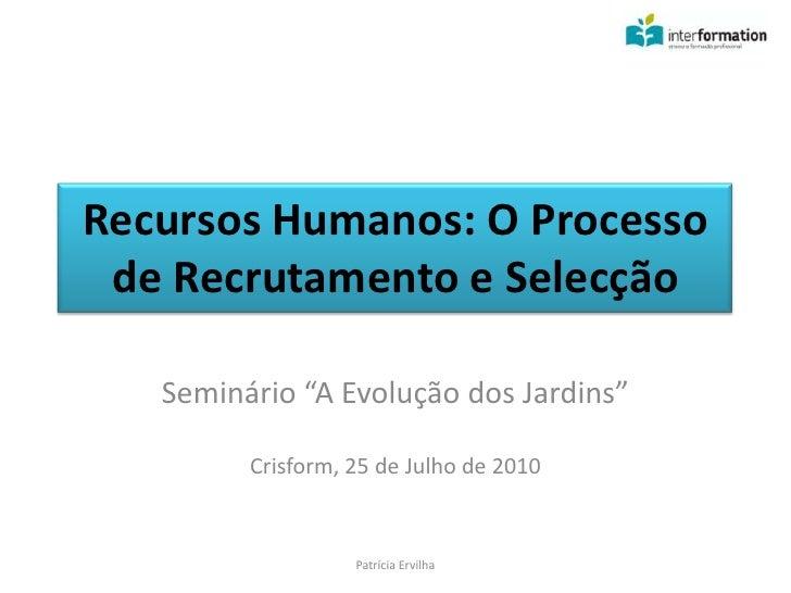 """Recursos Humanos: O Processo de Recrutamento e Selecção<br />Seminário """"A Evolução dos Jardins""""<br />Crisform, 25 de Julho..."""