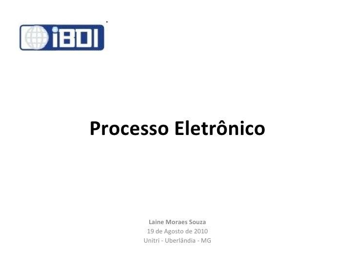 Processo Eletrônico Laine Moraes Souza 19 de Agosto de 2010 Unitri - Uberlândia - MG
