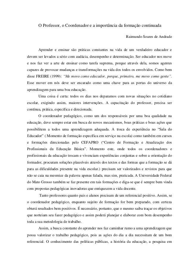 O Professor, o Coordenador e a importância da formação continuada Raimundo Soares de Andrade  Aprender e ensinar são práti...