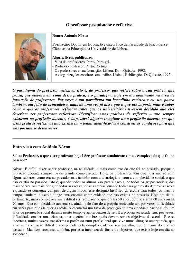 O professor pesquisador e reflexivo<br />1Nome: Antonio NóvoaFormação: Doutor em Educação e catedrático da Faculdade de P...