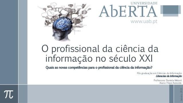 O profissional da ciência da informação no século XXI Quais as novas competências para o profissional da ciência da inform...