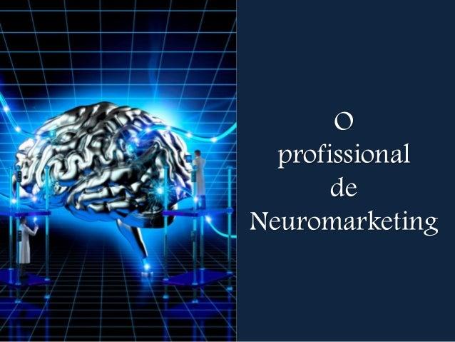 O profissional de Neuromarketing