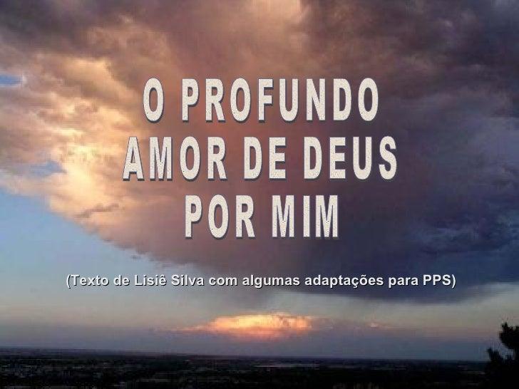 O PROFUNDO AMOR DE DEUS POR MIM (Texto de Lisiê Silva com algumas adaptações para PPS)