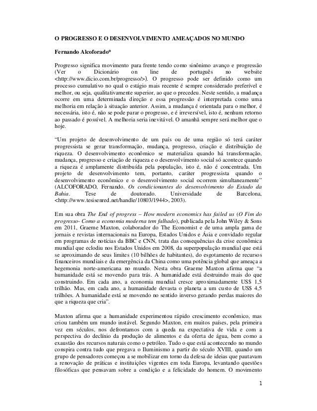 O PROGRESSO E O DESENVOLVIMENTO AMEAÇADOS NO MUNDO Fernando Alcoforado* Progresso significa movimento para frente tendo co...