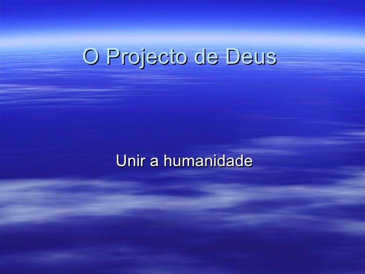 O Projecto de Deus Unir a humanidade