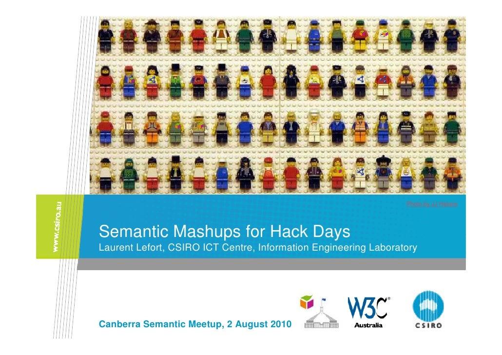 Photo by JJ Halans     Semantic Mashups for Hack Days Laurent Lefort, CSIRO ICT Centre, Information Engineering Laboratory...