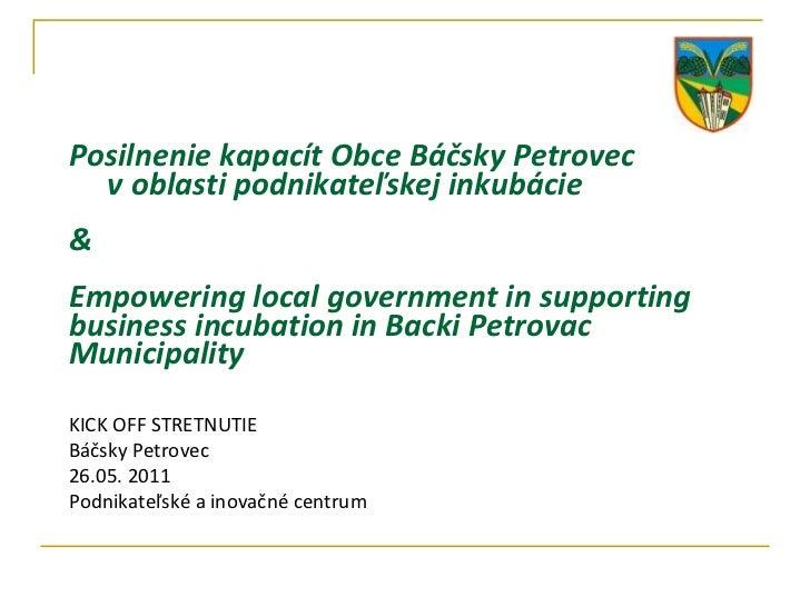 Posilnenie kapacít Obce Báčsky Petrovec  v oblasti podnikateľskej inkubácie & Empowering local government in supporting bu...
