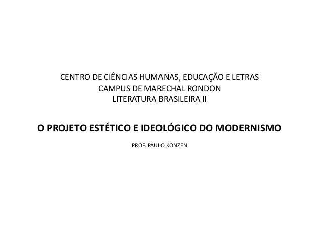 CENTRO DE CIÊNCIAS HUMANAS, EDUCAÇÃO E LETRAS CAMPUS DE MARECHAL RONDON LITERATURA BRASILEIRA II O PROJETO ESTÉTICO E IDEO...