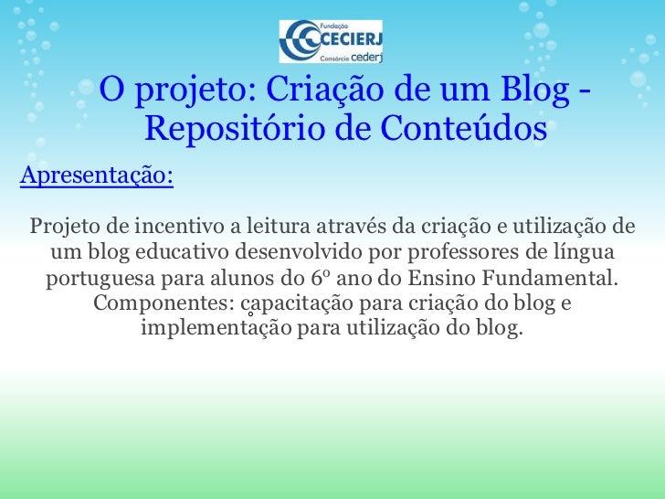 O projeto: Criação de um Blog -         Repositório de ConteúdosApresentação:Projeto de incentivo a leitura através da cri...