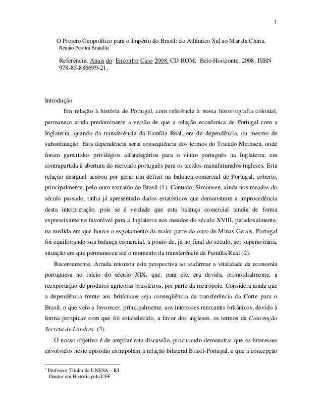 1 O Projeto Geopolítico para o Império do Brasil: do Atlântico Sul ao Mar da China. Renato Pereira Brandão *  Referência: ...