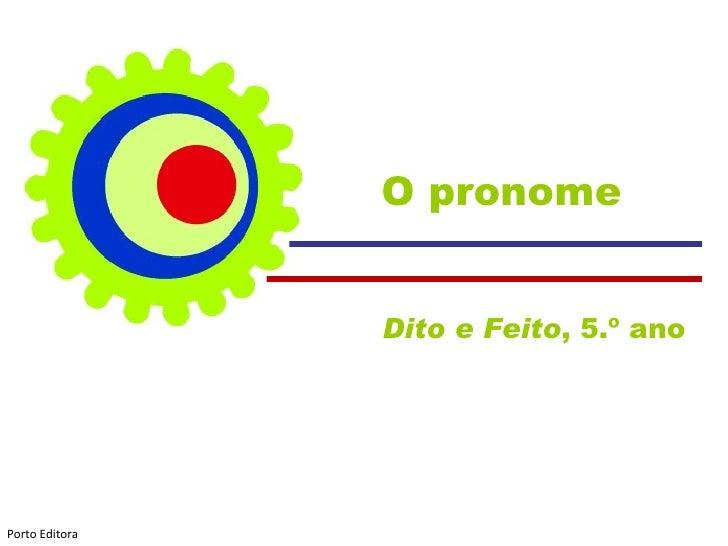 O pronome Dito e Feito , 5.º ano  Porto Editora